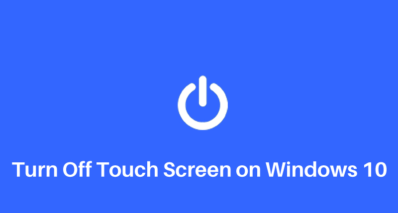 Turn Off Touch Screen on Windows 10